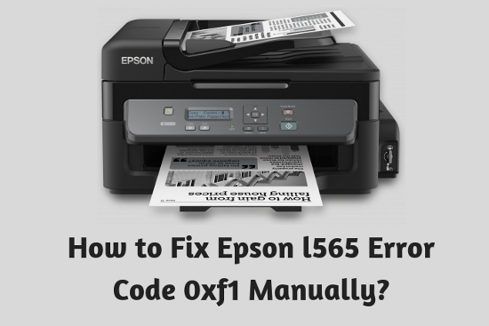 How to Fix Epson l565 Error Code 0xf1 Manually