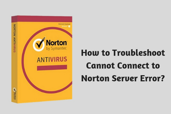 How to Troubleshoot Cannot Connect to Norton Server Error