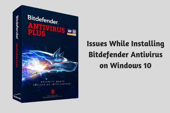 Issues While Installing Bitdefender Antivirus on Windows 10