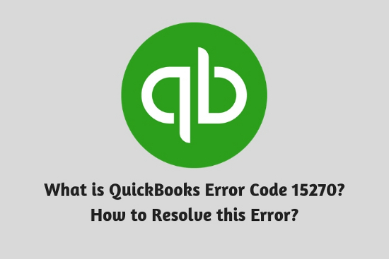 What is QuickBooks Error Code 15270? How to resolve this error?