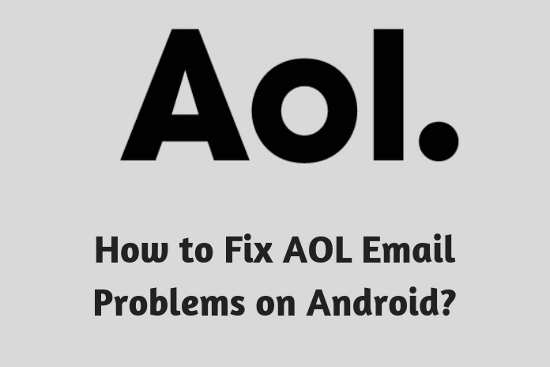 How to Fix AOL<sup>®</sup> Email Problems on Android?