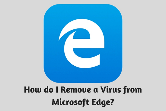 How do I Remove a Virus from Microsoft Edge?